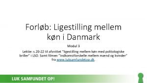 Forlb Ligestilling mellem kn i Danmark Modul 3