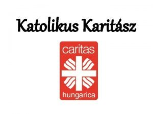 Katolikus Karitsz Katolikus Karitsz Caritas Hungarica A katolikus