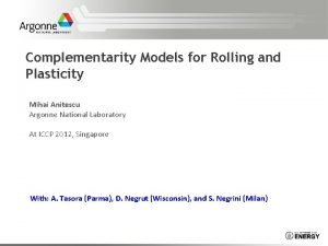 Complementarity Models for Rolling and Plasticity Mihai Anitescu