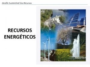 Gesto Sustentvel dos Recursos RECURSOS ENERGTICOS O QUE