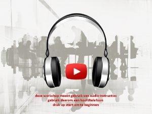 deze workshop maakt gebruik van audioinstructies gebruik daarom
