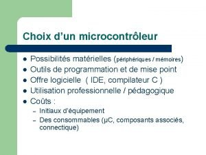 Choix dun microcontrleur l l l Possibilits matrielles