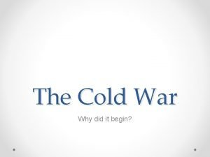 The Cold War Why did it begin Quick