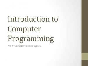 Introduction to Computer Programming PreAP Computer Science Cycle