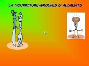 LA NOURRITUREGROUPES DALIMENTS GROUPES DALIMENTS ALIMENTATION ET SANT
