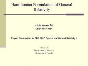 Hamiltonian Formulation of General Relativity Hridis Kumar Pal