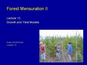 Forest Mensuration II Lecture 13 Growth and Yield