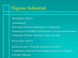 Higiene Industrial PRIMEIRA PARTE Apresentao Metrologia Sistema metrolgico