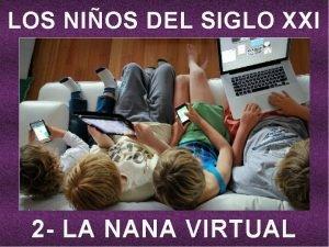 LOS NIOS DEL SIGLO XXI 2 LA NANA