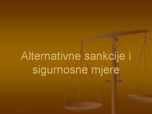 Alternativne sankcije i sigurnosne mjere Alternative kazni zatvora