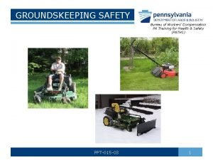 GROUNDSKEEPING SAFETY Bureau of Workers Compensation PA Training