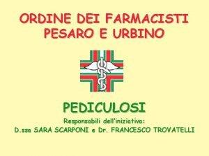 ORDINE DEI FARMACISTI PESARO E URBINO PEDICULOSI Responsabili
