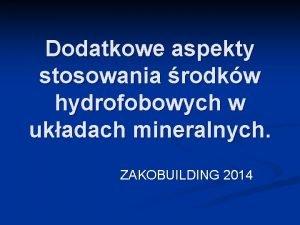 Dodatkowe aspekty stosowania rodkw hydrofobowych w ukadach mineralnych