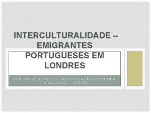 INTERCULTURALIDADE EMIGRANTES PORTUGUESES EM LONDRES CENTRO DE ESTUDOS