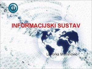 INFORMACIJSKI SUSTAV Lovorka Muminovi Informacija i informacijska kriza