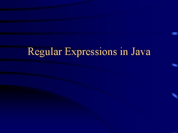 Regular Expressions in Java Regular Expressions A regular