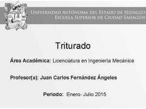 Triturado rea Acadmica Licenciatura en Ingeniera Mecnica Profesora