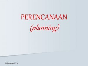 PERENCANAAN planning 01 Desember 2020 Pengertian Perencanaan atau