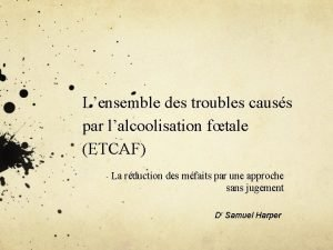 Lensemble des troubles causs par lalcoolisation ftale ETCAF