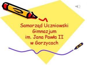 Samorzd Uczniowski Gimnazjum im Jana Pawa II w