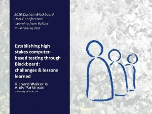 2016 Durham Blackboard Users Conference Learning from Failure