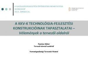 A GAZDASGFEJLESZTSI RTKELSEK BEMUTATSA WORKSHOP 2013 PRILIS 24