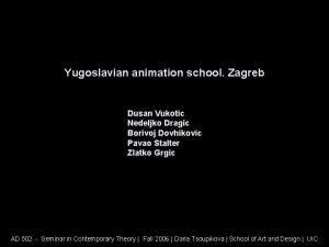 Yugoslavian animation school Zagreb Dusan Vukotic Nedeljko Dragic