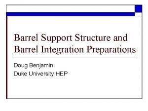 Barrel Support Structure and Barrel Integration Preparations Doug