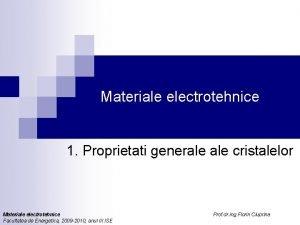 Materiale electrotehnice 1 Proprietati generale cristalelor Materiale electrotehnice