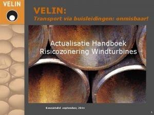 VELIN Transport via buisleidingen onmisbaar Actualisatie Handboek Risicozonering