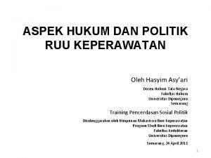 ASPEK HUKUM DAN POLITIK RUU KEPERAWATAN Oleh Hasyim