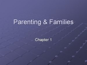 Parenting Families Chapter 1 What is Parenting Parenting
