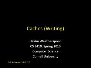 Caches Writing Hakim Weatherspoon CS 3410 Spring 2013