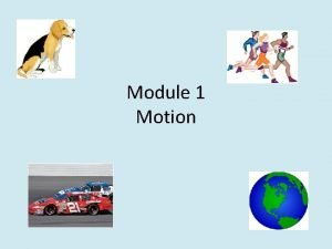 Module 1 Motion Speed Velocity Acceleration What is