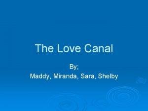 The Love Canal By Maddy Miranda Sara Shelby