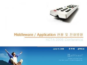 Middleware Application KCTA 2006 Conference June 13 2006