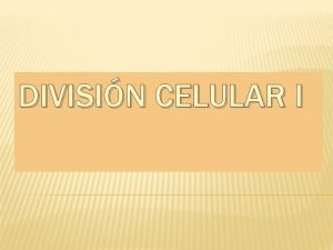 DIVISIN CELULAR I CICLO CELULAR ETAPA G 1