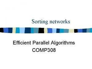 Sorting networks Efficient Parallel Algorithms COMP 308 Sorting