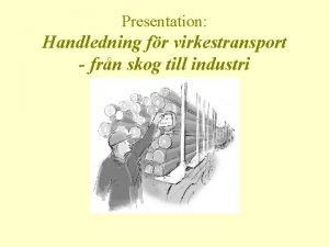 Presentation Handledning fr virkestransport frn skog till industri