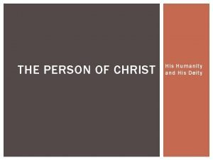 THE PERSON OF CHRIST His Humanity and His