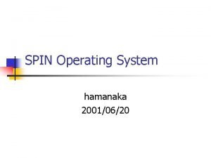 SPIN Operating System hamanaka 20010620 SPIN Research Project