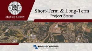 ShortTerm LongTerm Project Status ShortTerm Projects Madison County