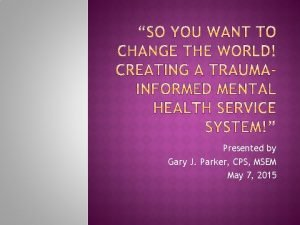 Presented by Gary J Parker CPS MSEM May