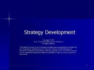 Strategy Development 1 Objectives n Examine strategy development
