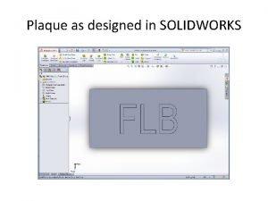 Plaque as designed in SOLIDWORKS Saving plaque Saving