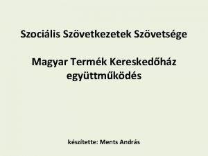 Szocilis Szvetkezetek Szvetsge Magyar Termk Kereskedhz egyttmkds ksztette