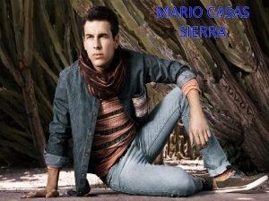 MARIO CASAS SIERRA Mario Casas Sierra born in
