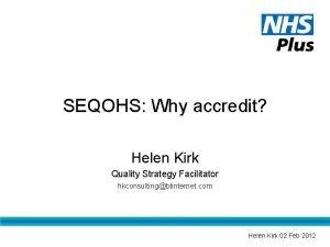 SEQOHS Why accredit Helen Kirk Quality Strategy Facilitator