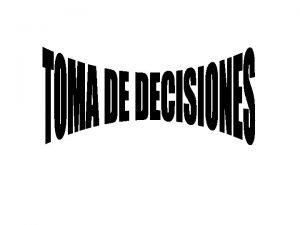 TOMA DE DECISIONES Proceso de toma de decisiones