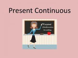 Present Continuous UYCIE 1 Czynno odbywajca si W